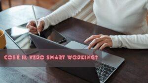 Cos'è il vero smartworking? Non solo lavoro a distanza